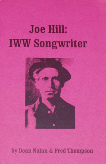 Joe Hill: IWW Songwriter, by Dean Nolan and Fred Thompson